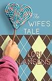 Lori Lansens: The Wife's Tale (Center Point Platinum Fiction)