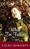 Laura Moriarty: While I'm Falling (Center Point Platinum Reader's Circle (Large Print))