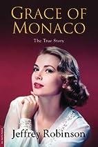 Grace of Monaco: The True Story by Jeffrey…