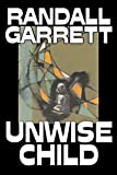 Randall Garrett: Unwise Child