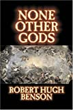 Robert Hugh Benson: None Other Gods