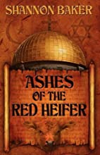 Ashes of the Red Heifer by Shannon Baker