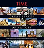TIME Great Places of History: Civilization's…