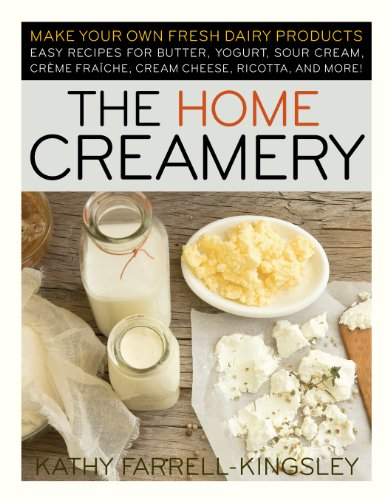 the-home-creamery-make-your-own-fresh-dairy-products-easy-recipes-for-butter-yogurt-sour-cream-creme-fraiche-cream-cheese-ricotta-and-more