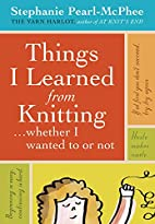 Things I Learned From Knitting (Whether I…
