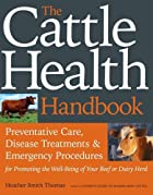 The Cattle Health Handbook by Heather Smith…