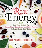 Raw Energy: 124 Raw Food Recipes for Energy…