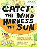 Caduto, Michael J.: Catch the Wind, Harness the Sun: 22 Super-Charged Projects for Kids