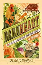 Barnheart: The Incurable Longing for a Farm…