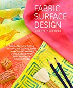 Fabric Surface Design: Painting, Stamping,…
