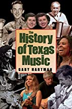 The history of Texas music by Gary Hartman