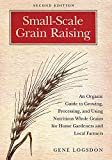 Logsdon, Gene: Small-Scale Grain Raising: An Organic Guide to Growing, Processing, and Using Nutritious Whole Grains for Home Gardeners and Local Farmers, 2nd Edition