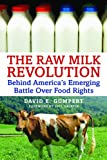 Gumpert, David E.: The Raw Milk Revolution: Behind America's Emerging Battle over Food Rights