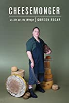 Cheesemonger: A Life on the Wedge by Gordon…