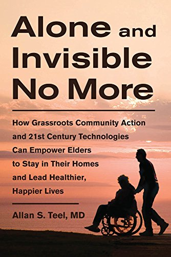 alone-and-invisible-no-more-how-grassroots-community-action-and-21st-century-technologies-can-empower-elders-to-stay-in-their-homes-and-lead-healthier-happier-lives