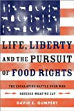 Gumpert, David E.: Life, Liberty, and the Pursuit of Food Rights: The Escalating Battle over Who Decides What We Eat