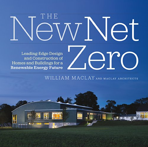 the-new-net-zero-leading-edge-design-and-construction-of-homes-and-buildings-for-a-renewable-energy-future