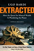 Extracted: How the Quest for Mineral Wealth…