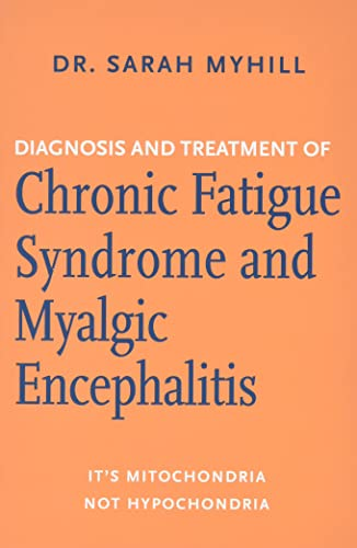 diagnosis-and-treatment-of-chronic-fatigue-syndrome-and-myalgic-encephalitis-its-mitochondria-not-hypochondria