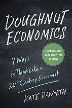 Doughnut Economics: Seven Ways to Think Like…