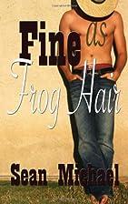 Fine as Frog Hair by Sean Michael