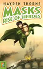 Masks Rise of Heroes by Hayden Thorne