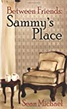 Michael, Sean: Between Friends: Sammy's Place