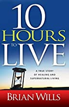 10 Hours to Live: A True Story of Healing…
