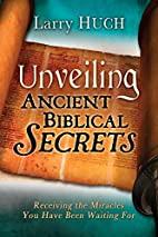 Unveiling Ancient Biblical Secrets by Larry…
