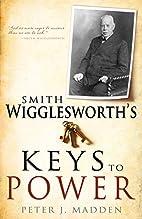 Smith Wigglesworth's Keys To Power by…