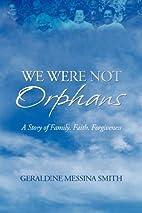 We Were Not Orphans by Geraldine M. Smith