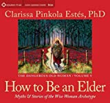 Estes  PhD, Clarissa Pinkola: How to Be an Elder