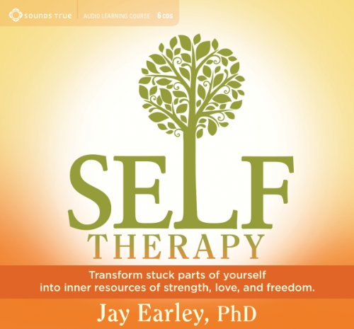 self-therapy-transform-stuck-parts-of-yourself-into-inner-resources-of-strength-love-and-freedom