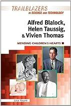 Alfred Blalock, Helen Taussig, and Vivien…