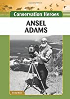 Ansel Adams (Conservation Heroes) by Krista…