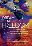 Feinstein, David: Dream To Freedom: A Handbook for Integrating Dreamwork and Energy Psychology