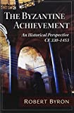 Byron, Robert: The Byzantine Achievement: An Historical Perspective; C.E. 330-1453