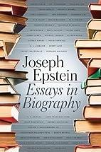 Essays in Biography by Joseph Epstein