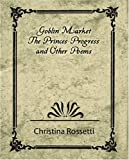 Christina Rossetti: Goblin Market, The Prince's Progress, and Other Poems