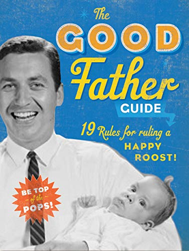 the-good-father-guide-19-tips-for-being-the-best-gosh-damn-dad-out-there