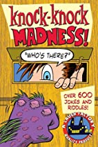 Knock-knock madness! : who's there? by…