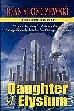 Slonczewski, Joan: Daughter of Elysium - An Elysium Cycle Novel