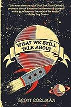 What We Still Talk About by Scott Edelman