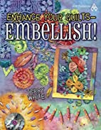Enhance Your Quilts - Embellish! by Terry…