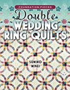 Foundation-Pieced Double Wedding Ring Quilts…