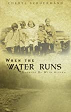 When the Water Runs: Growing Up with Alaska…