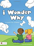 I Wonder Why: A Poem for Children by Connie…