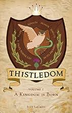 Thistledom: A Kingdom Is Born by John…