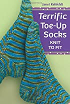 Terrific Toe-Up Socks: Knit to Fit by Janet…