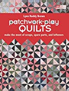 Patchwork-Play Quilts: Make the Most of…